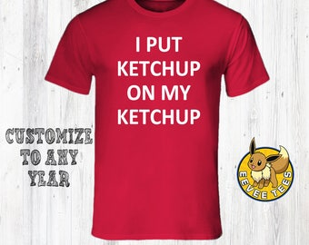 """Funny T-shirt """"I Put Ketchup on my ketchup"""" Limited Edition, The one, birthday shirt, birthday gift shirt, birthday gift for men"""