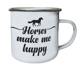 Horses make me happy ,Tin, Enamel 10oz Mug w156e
