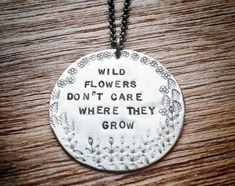 Wild Flowers Don't Care Where They Grow Pendant Necklace - Hand Stamped Dolly Parton Lyric Charm Necklace - Brass Floral Circle Pendant Gift