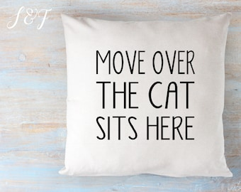 Move Over The Cat Sits Here Pillow Cat Lover Pillow 16 x 16 Pillow Cover Zip Closure Cute