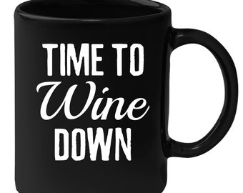 Wine - Time To Wine Down 11 oz Black Coffee Mug