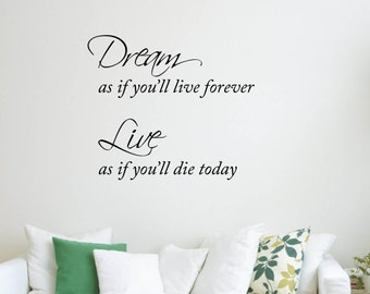 Vinyl Wall Word Decal - Dream as if you'll live forever, Live as you'll die today - Home Decor - Wall Word