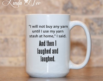 MUG ~ I will not buy any YARN until I use my yarn stash at home, I said. And then I laughed and laughed ~ Knitting ~ Coffee Mug ~ MSA0064