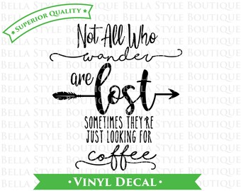 Not All Who Wander Are Lost Coffee VINYL DECAL