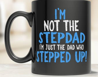 Step Dad Gifts - Cool Stepdad Gifts - Nice Mug for Stepdad - Father's Day Stepdad - Step Dad Gift Ideas - Stepdad Stepped Up