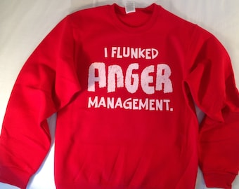 I Flunked Anger Management Funny crewneck sweatshirt mens womens