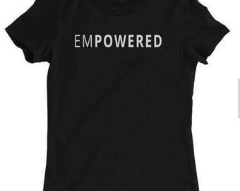 Empowered tshirt