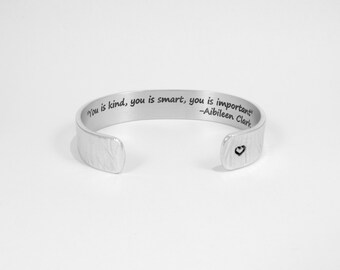 """Graduation Gift / Inspirational Gift / Motivational Gift - """"You is kind, you is smart, you is important""""  - Aibileen Clark 1/2"""" message cuff"""