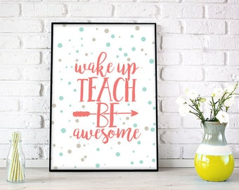 Instant Download, Wake Up, Teach, Be awesome, Inspirational quote, Teacher Gift, Teacher Printable, Gift for Teacher, Teacher Appreciation