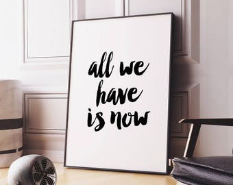 Home Decor 'All we have is now' Printable Poster, Scandinavian Typography Quote, Inspirational Wall Art, Instant Download DIY PRINT