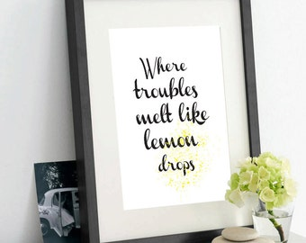 Typographic Print, where troubles melt like lemon drop Print, Black and White Print, wall art, Quote #12