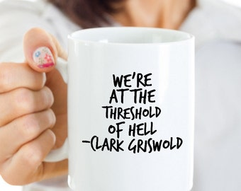 Christmas Vacation Gift - Funny Coffee Mug - We're At The Threshold Of Hell - Clark Griswold Quote - Quality Ceramic Cup - Dishwasher Safe
