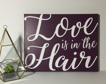 Painted Canvas sign - beautician gift - love is in the hair