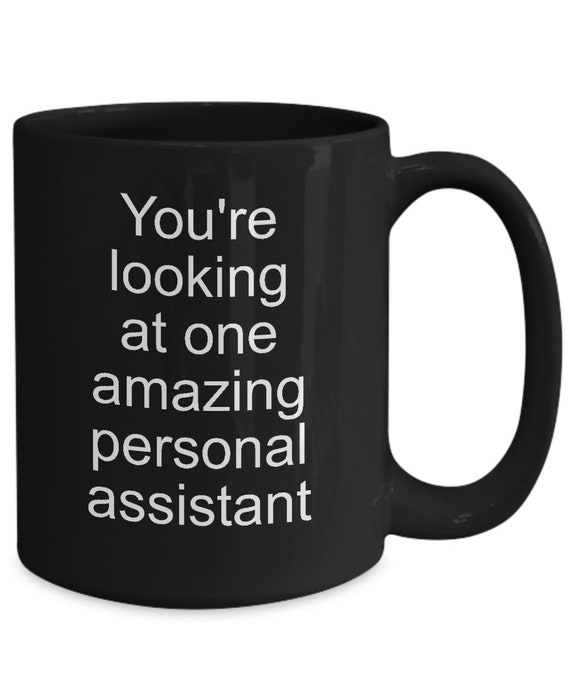 Personal assistant mug - your'e looking at one amazing personal assistant - black ceramic coffee cup - thank you gift