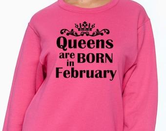 Queens Are Born in February Sweatshirt - February Birthday Sweatshirt  - Wife Birthday Gift - Mom Birthday Gift