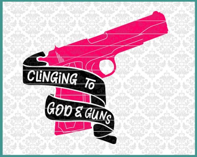 Clinging To God & Guns, 2a svg, Pro2a svg, 2nd amendment svg, gun svg, guns svg, girl with gun, handgun svg, pistol svg, political svg,