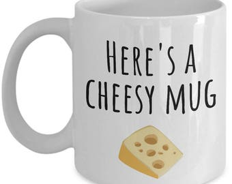 Funny Coffee Mug - Here's A Cheesy Mug - Valentine's Day Gift - Funny Anniversary Present - Valentine Humor - Cheese Lover Gift