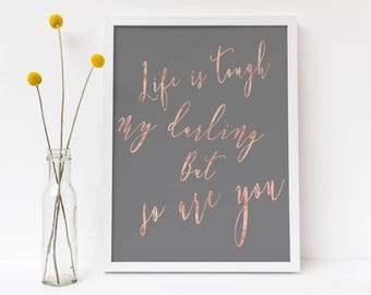 Life is tough typography print - inspirational quote print - rose gold decor  - motivational poster - typographic quote print