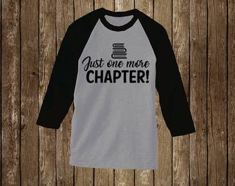 Book Lover: Just one more Chapter! Raglan T- Shirt/Book Shirt/Book Tee/Book Lover Gift/Book Nerd Gift/Reading Lover Gift/Reading Shirt