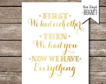 """First we had each other, then we had you, now we have everything - Gold Foil Look - 5x7"""", 8x10 and 11x14 - Instant Download"""
