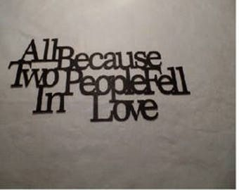 """Wall Word """" all because two people fell in love"""""""