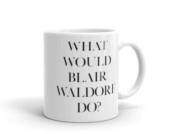 Gossip Girl Mug-Gossip Girl Quote-What Would Blair Waldorf Do-Gossip Girl Gift