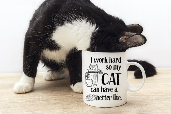 Coffee Mug I Work Hard So My Cat Can Have A Better Life - Funny Mug - Cat Lover Mug