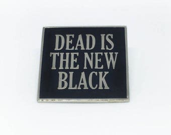 Dead Is The New Black Pin