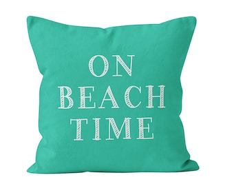 On Beach Time Pillow Cover, Turquoise Blue Green Beach Throw Pillow Cover for Beach House Decor and Beach House Hostess Gift