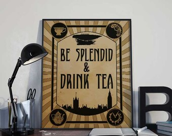 Steampunk Art Print Poster - Be Splendid & Drink Tea - PRINTABLE 8x10 inches - Wall Decor, Inspirational Printable, Home Decor, Gift