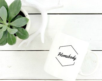 home body, homebody, homebody mug, new home gift, introvert, introvert mug, quote mug, introvert gift, gift under 20, funny mug