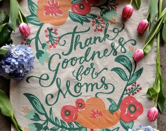 Tea Towel for Mom, Thank Goodness For Moms, Mother's Day Gift, Flour Sack Tea Towel, Floral Illustration with Script Lettering