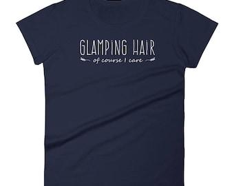 Camping Shirt | Glamping Hair, of Course I Care | Women's T-Shirt | Glamp | T-Shirt | Tee | RV | Bus Life | Van Life | Airstream | Cabin
