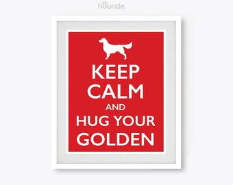 Keep Calm And Hug Your Golden - Funny Cute Golden Retriever Poster Print Art - Dog Lover Gift Decor