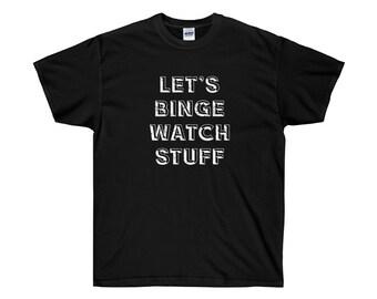 Let's Binge Watch Stuff T-Shirt