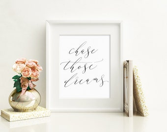 chase those dreams - Instant download printable wall art - motivational - printable quote in calligraphy