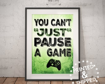 Video Game Poster - You can't Just Pause a Game - Xbox Controller - Video Game Decor - Teen Room Decor - Video Game Quote - Teen Wall Decor
