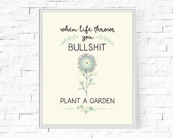 "Printable When Life Throws You Bullshit, Plant A Garden Print - Instant Download - Inspirational Print - Printable Wall Art - 8""x10"" and A4."