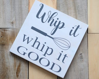 Whip It, Whip It Good - solid wood, painted kitchen humor sign - gift - kitchen decor