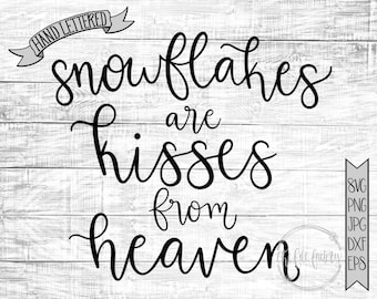 Snowflakes Are Kisses From Heaven SVG / Holiday SVG and EPS Printable / Christmas Cut File and Printable / Hand Lettered / Commercial Use