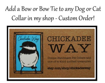 Add a matching Bow or Bow Tie to any collar in my shop CUSTOM ORDER