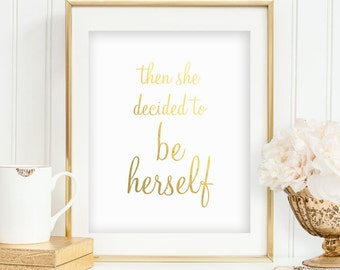 Be Yourself Faux Gold Foil Print She Decided to be Herself Office Decor Gift Art Print Bedroom Decor Bathroom Decor INSTANT DOWNLOAD 0057