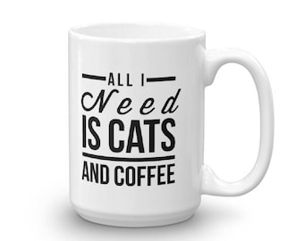 All I Need is Cats and Coffee Mug