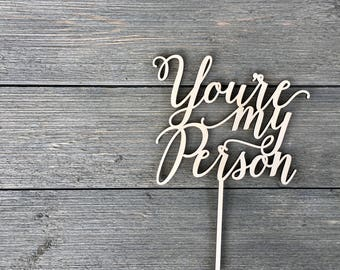 "You're My Person Wedding Cake Topper 7"" inches, Event Anniversary Birthday Topper Script Unique Laser Cut Cake Topper by Ngo Creations"