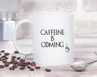 Caffeine is Coming Game of Thrones Inspired 11oz MUG