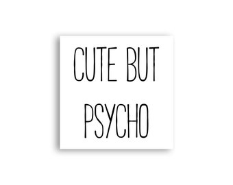 Cute But Psycho Magnet | Tumblr Magnet | Funny Cute But Psycho Gift
