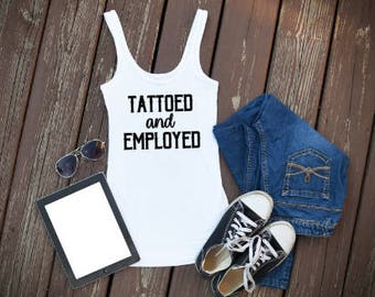 Tattooed and Employed top, Sleeveless Shirt, Tattoo Shirt, Tattoo Artist Shirt