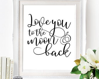 Love You to the Moon & Back Poster - INSTANT DOWNLOAD - Wedding Art / Script Text / Black and White / Love / Romance / Printable Sign