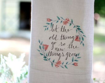 Spring Tea towel- Let the old things go so the new things grow