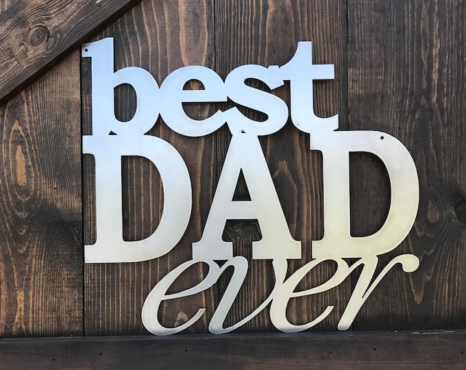 Best Dad Ever, Fathers Day gift, present for Dad, Father, Metal sign